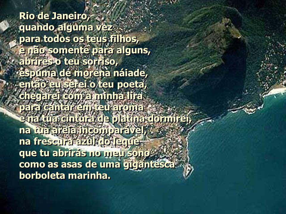 Rio de Janeiro, quando alguma vez. para todos os teus filhos, e não somente para alguns, abrires o teu sorriso,