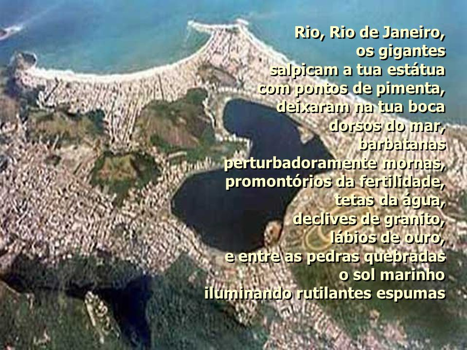 Rio, Rio de Janeiro, os gigantes. salpicam a tua estátua. com pontos de pimenta, deixaram na tua boca.