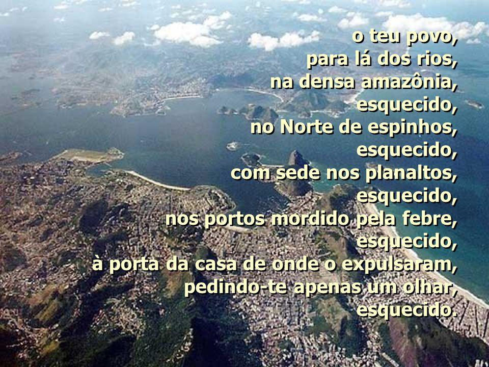 o teu povo, para lá dos rios, na densa amazônia, esquecido, no Norte de espinhos, com sede nos planaltos,
