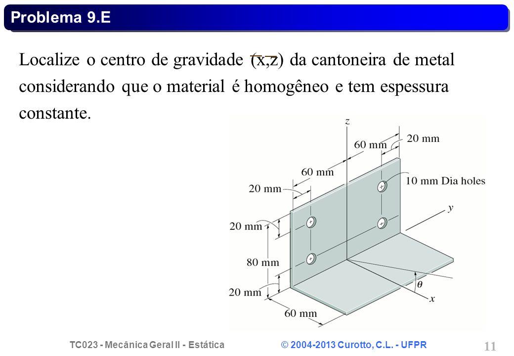 Problema 9.E Localize o centro de gravidade (x,z) da cantoneira de metal considerando que o material é homogêneo e tem espessura constante.