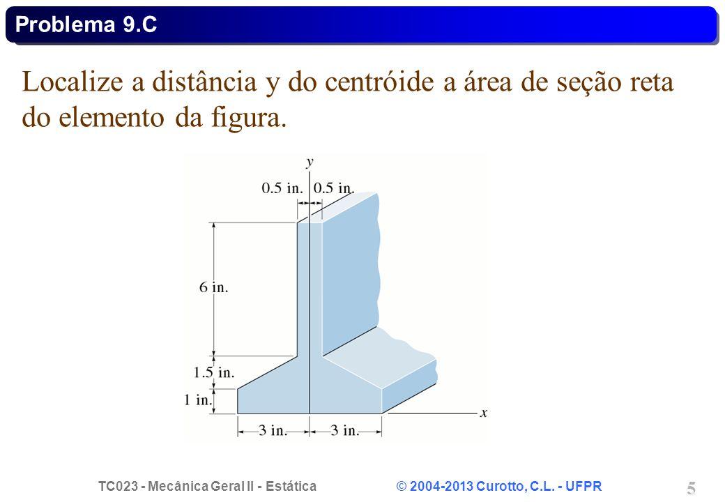 Problema 9.C Localize a distância y do centróide a área de seção reta do elemento da figura.