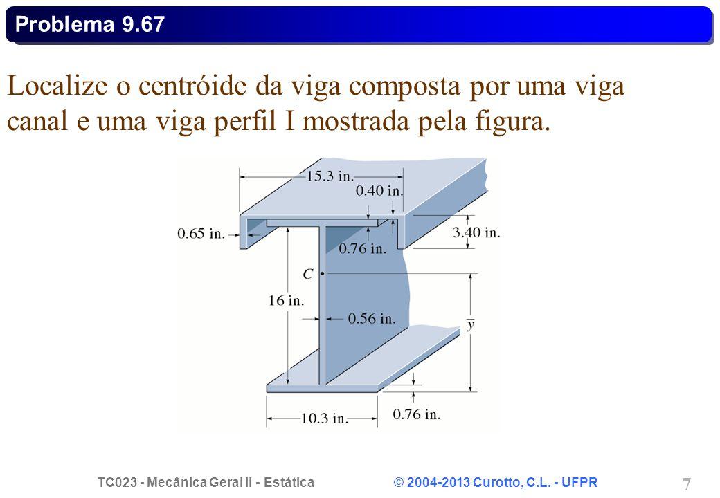 Problema 9.67 Localize o centróide da viga composta por uma viga canal e uma viga perfil I mostrada pela figura.