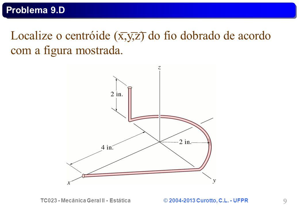Problema 9.D Localize o centróide (x,y,z) do fio dobrado de acordo com a figura mostrada.