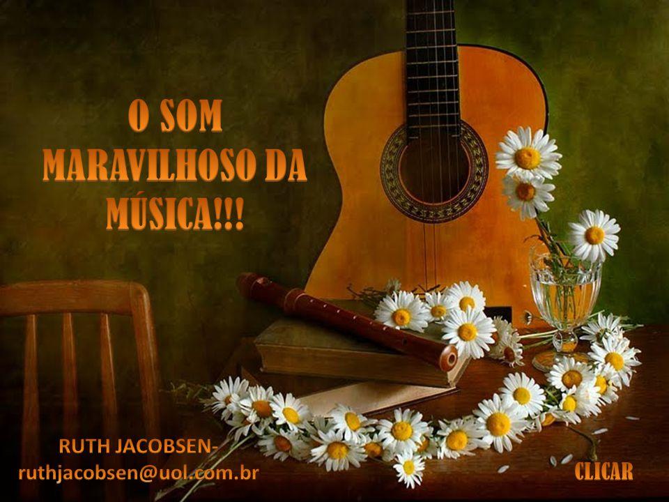 O SOM MARAVILHOSO DA MÚSICA!!! RUTH JACOBSEN- ruthjacobsen@uol.com.br
