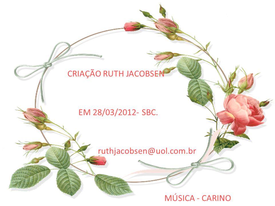 CRIAÇÃO RUTH JACOBSEN EM 28/03/2012- SBC. ruthjacobsen@uol.com.br MÚSICA - CARINO