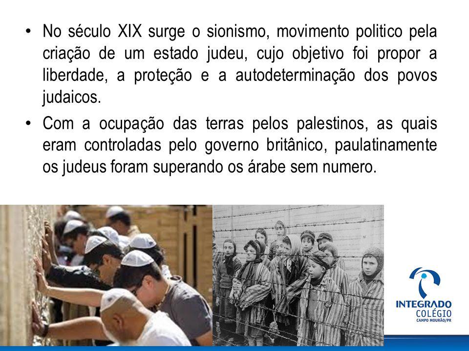 No século XIX surge o sionismo, movimento politico pela criação de um estado judeu, cujo objetivo foi propor a liberdade, a proteção e a autodeterminação dos povos judaicos.