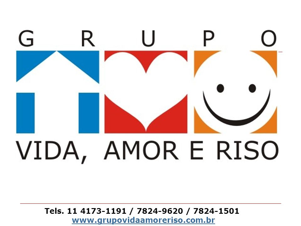 Tels. 11 4173-1191 / 7824-9620 / 7824-1501 www.grupovidaamoreriso.com.br
