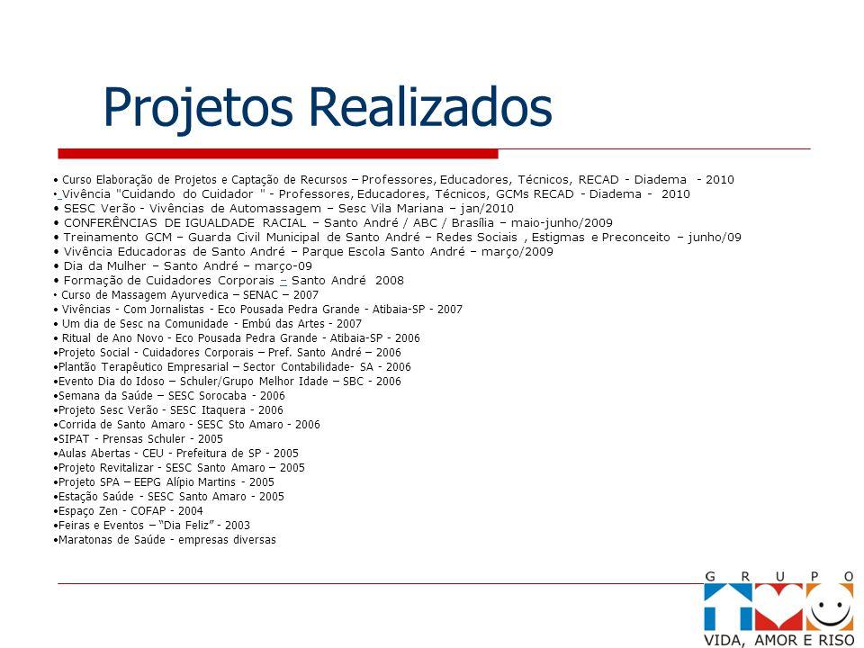 Projetos Realizados • Curso Elaboração de Projetos e Captação de Recursos – Professores, Educadores, Técnicos, RECAD - Diadema - 2010.