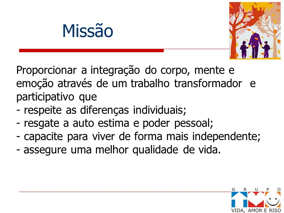Missão Proporcionar a integração do corpo, mente e emoção através de um trabalho transformador e participativo que.