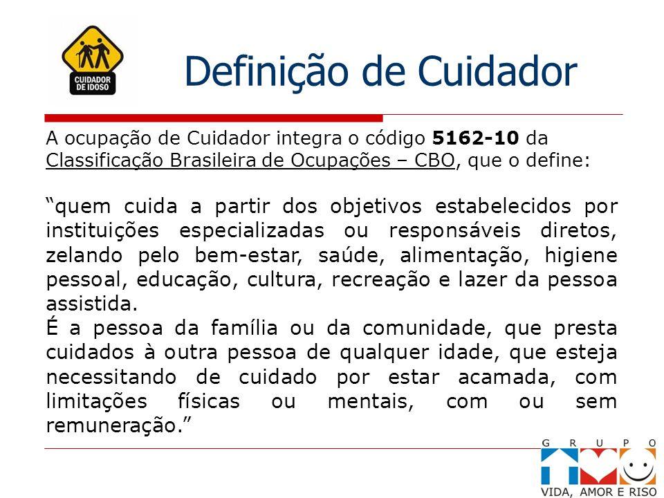 Definição de Cuidador A ocupação de Cuidador integra o código 5162-10 da. Classificação Brasileira de Ocupações – CBO, que o define: