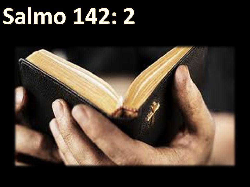 Salmo 142: 2