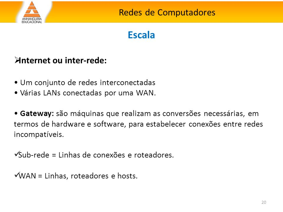Escala Redes de Computadores Internet ou inter-rede:
