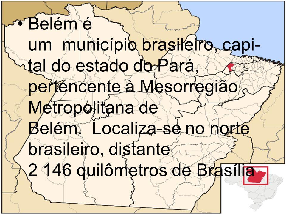 Belém é um município brasileiro, capi-tal do estado do Pará, pertencente à Mesorregião Metropolitana de Belém. Localiza-se no norte brasileiro, distante 2 146 quilômetros de Brasília