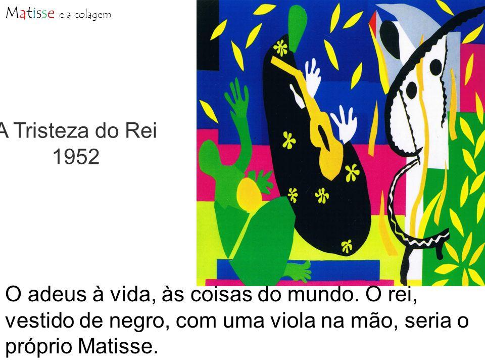 Matisse e a colagem A Tristeza do Rei. 1952.