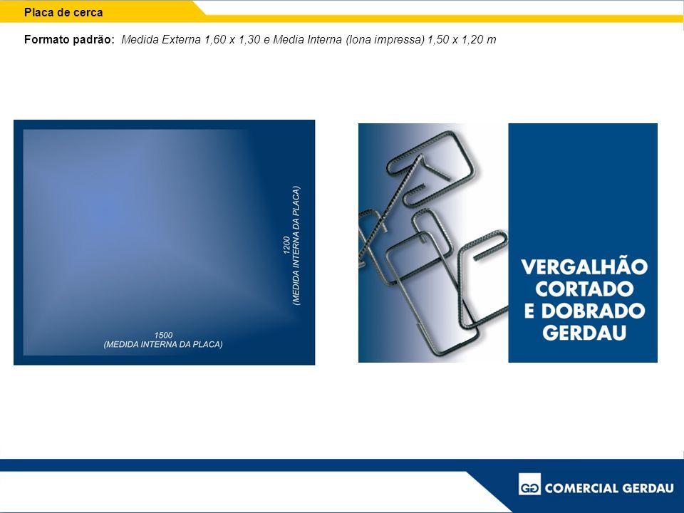 Placa de cerca Formato padrão: Medida Externa 1,60 x 1,30 e Media Interna (lona impressa) 1,50 x 1,20 m.