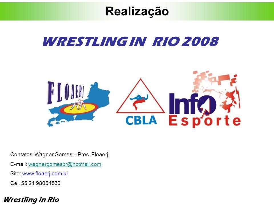 WRESTLING IN RIO 2008 Realização Wrestling in Rio