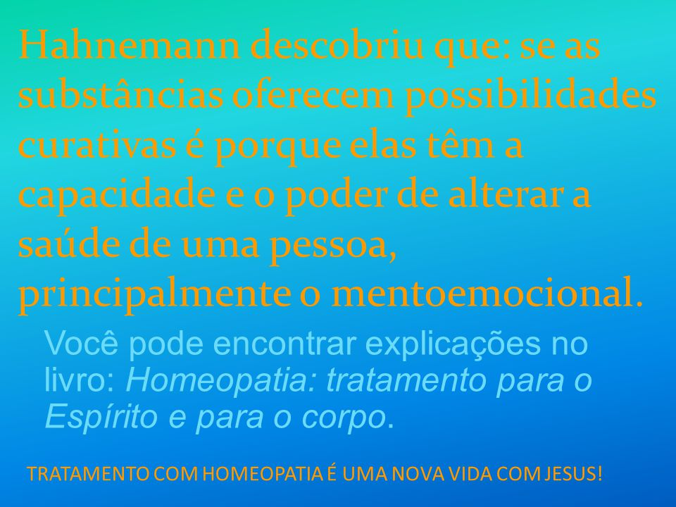 TRATAMENTO COM HOMEOPATIA É UMA NOVA VIDA COM JESUS!