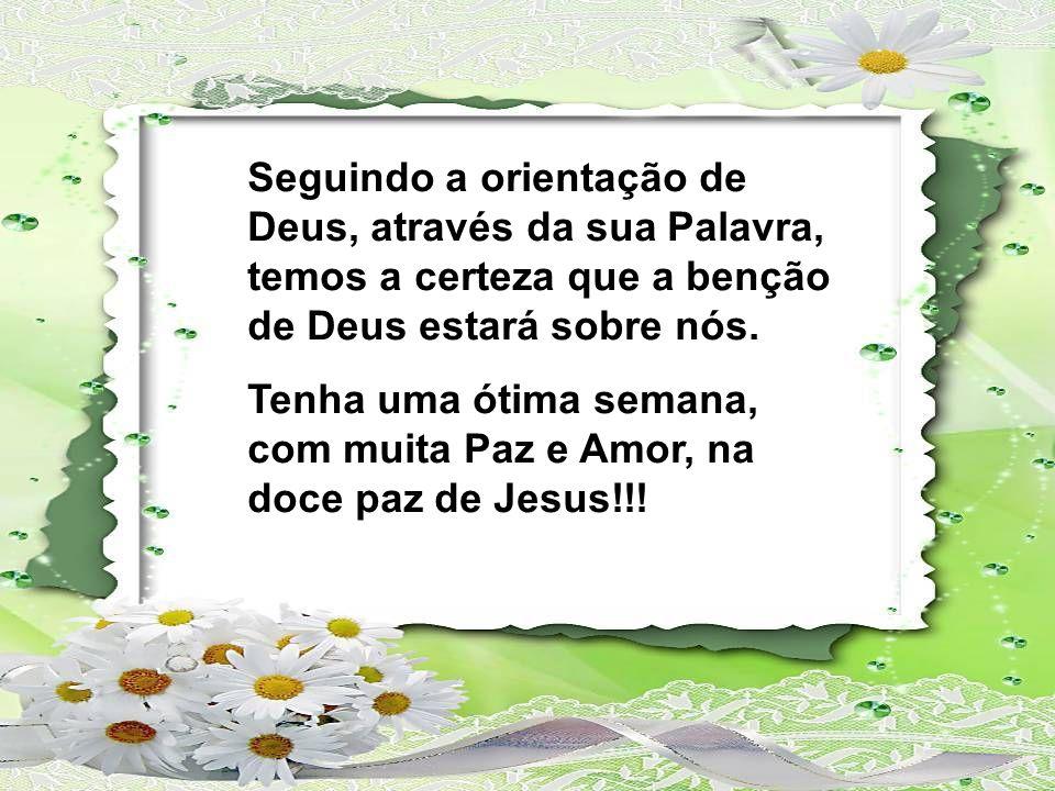 Seguindo a orientação de Deus, através da sua Palavra, temos a certeza que a benção de Deus estará sobre nós.