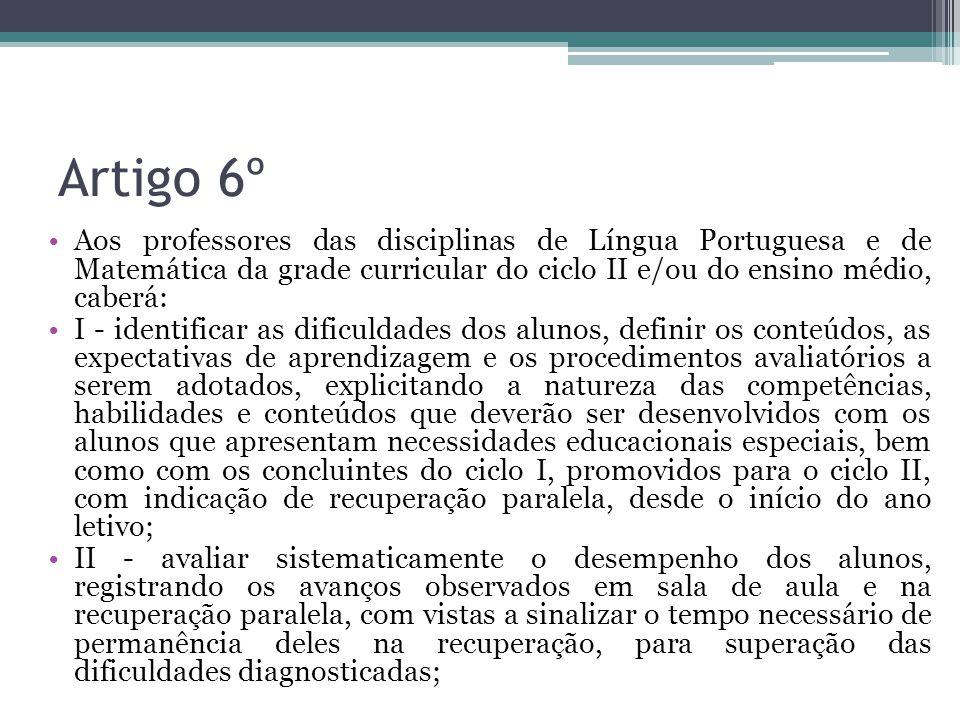 Artigo 6º Aos professores das disciplinas de Língua Portuguesa e de Matemática da grade curricular do ciclo II e/ou do ensino médio, caberá: