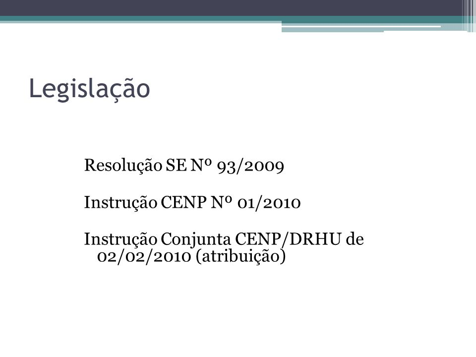 Legislação Resolução SE Nº 93/2009 Instrução CENP Nº 01/2010 Instrução Conjunta CENP/DRHU de 02/02/2010 (atribuição)