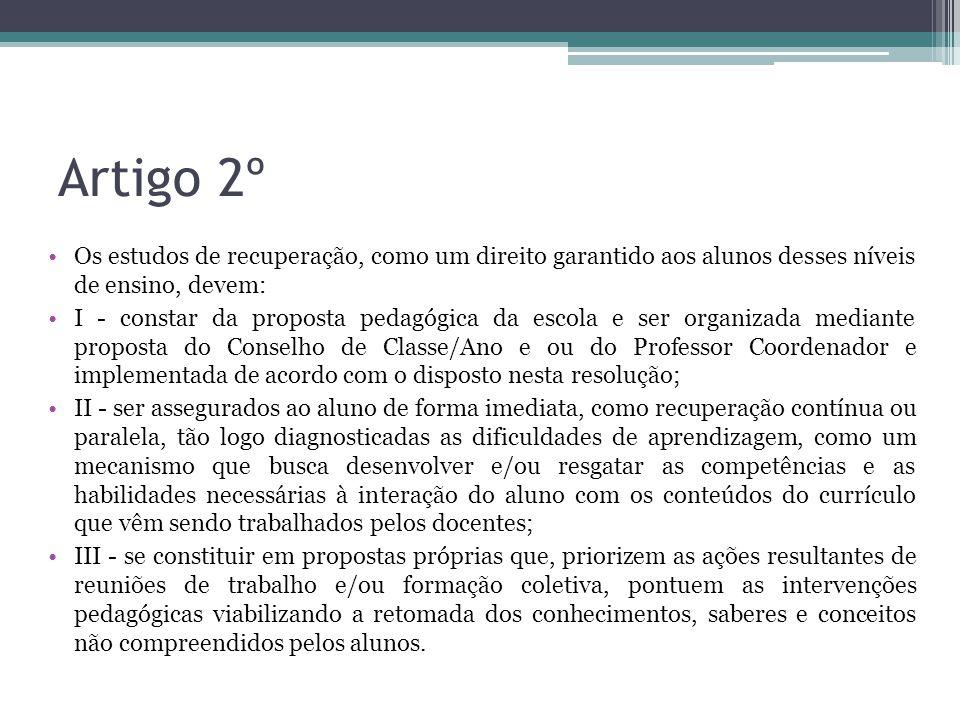 Artigo 2º Os estudos de recuperação, como um direito garantido aos alunos desses níveis de ensino, devem: