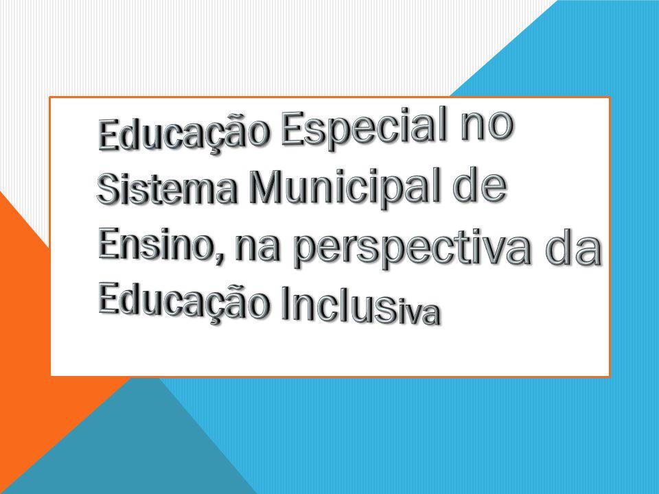 Educação Especial no Sistema Municipal de Ensino, na perspectiva da Educação Inclusiva