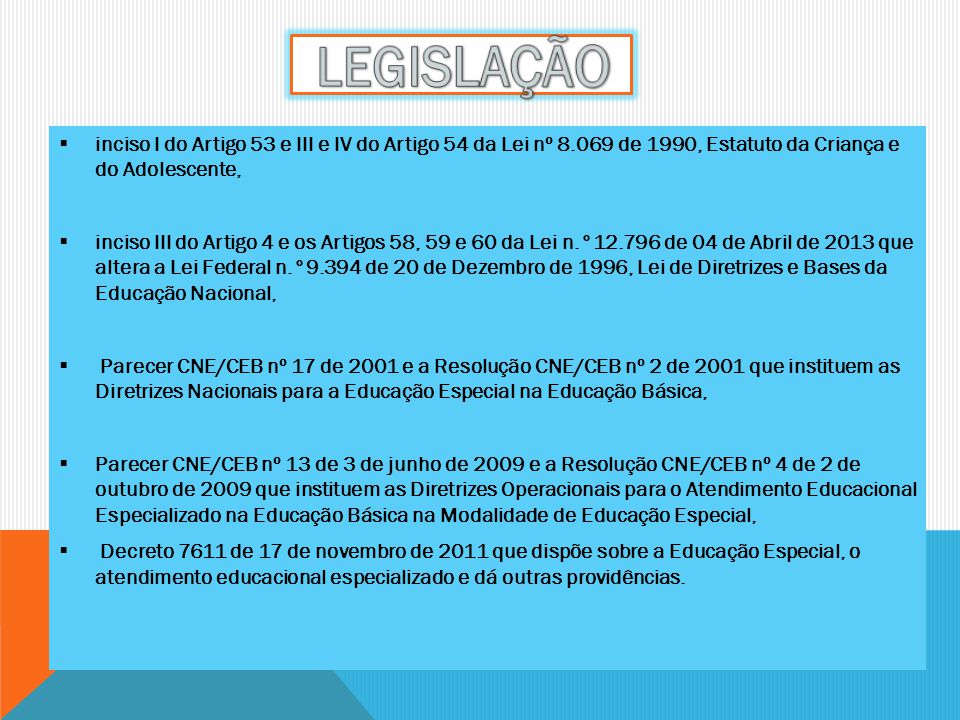 LEGISLAÇÃO inciso I do Artigo 53 e III e IV do Artigo 54 da Lei nº 8.069 de 1990, Estatuto da Criança e do Adolescente,
