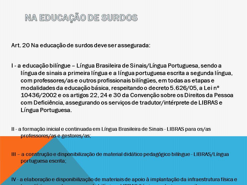 NA EDUCAÇÃO DE SURDOS Art. 20 Na educação de surdos deve ser assegurada:
