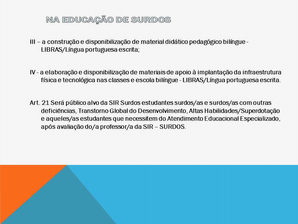 III – a construção e disponibilização de material didático pedagógico bilíngue - LIBRAS/Língua portuguesa escrita;