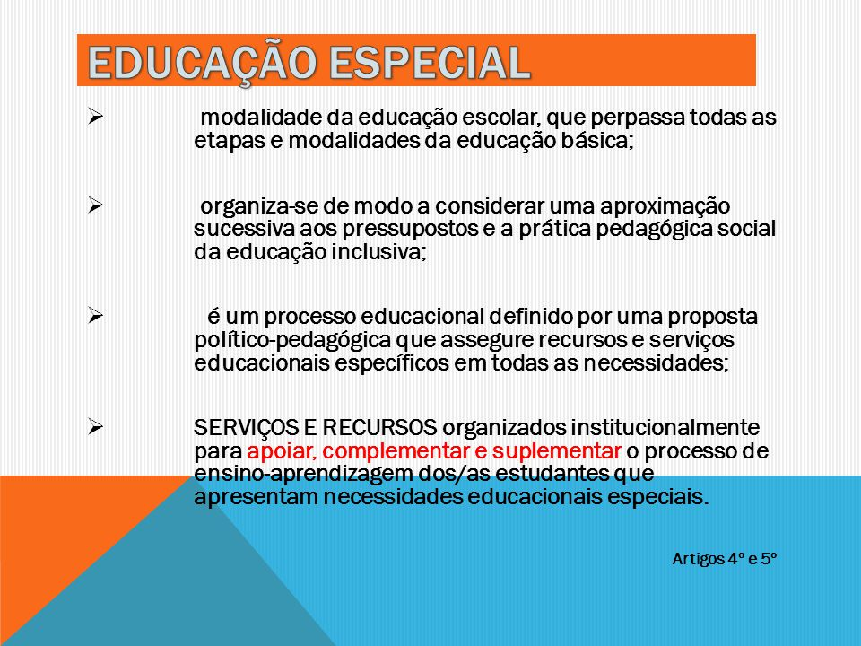 EDUCAÇÃO ESPECIAL modalidade da educação escolar, que perpassa todas as etapas e modalidades da educação básica;