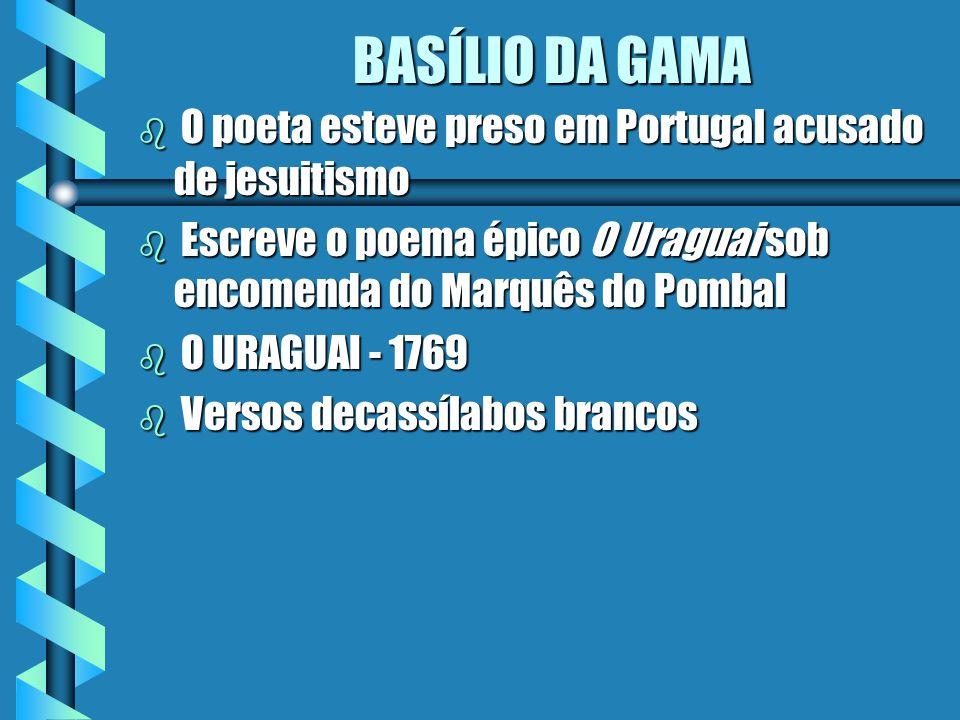 BASÍLIO DA GAMA O poeta esteve preso em Portugal acusado de jesuitismo