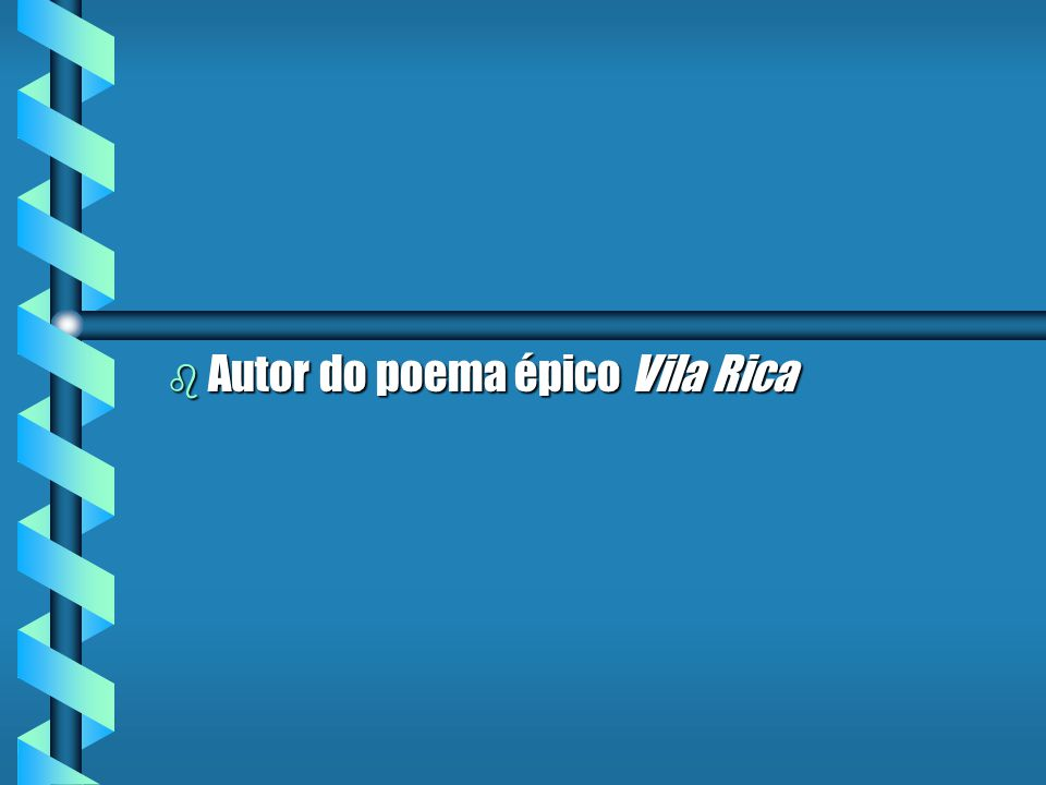 Autor do poema épico Vila Rica