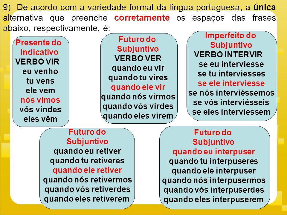 9) De acordo com a variedade formal da língua portuguesa, a única alternativa que preenche corretamente os espaços das frases abaixo, respectivamente, é: