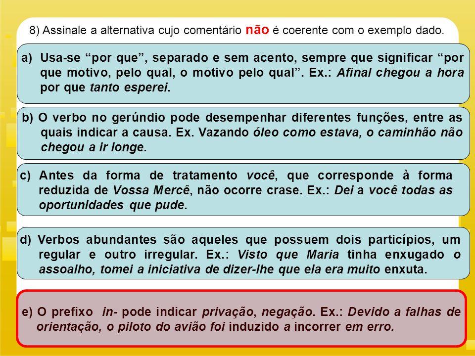 8) Assinale a alternativa cujo comentário não é coerente com o exemplo dado.