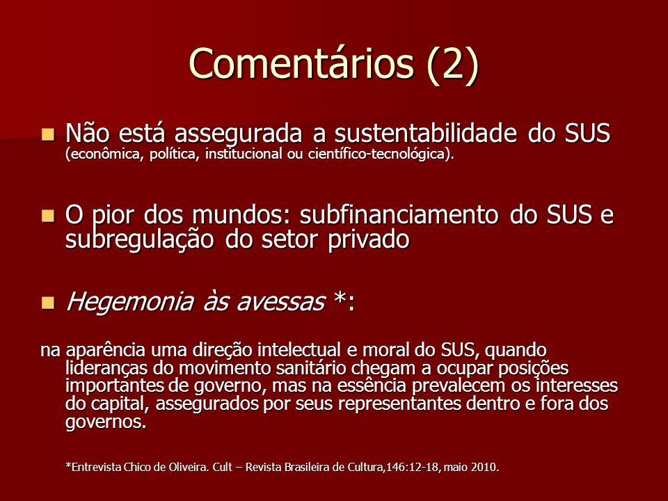 Comentários (2) Não está assegurada a sustentabilidade do SUS (econômica, política, institucional ou científico-tecnológica).
