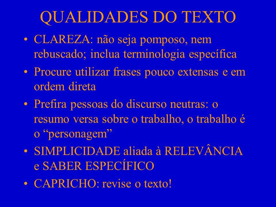 QUALIDADES DO TEXTO CLAREZA: não seja pomposo, nem rebuscado; inclua terminologia específica.
