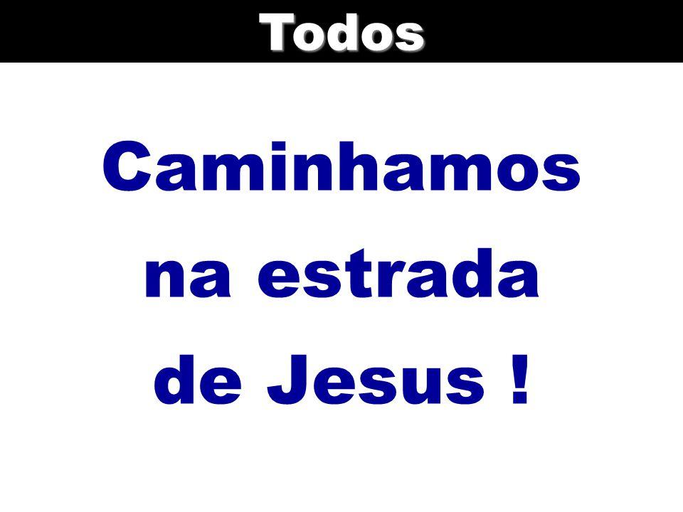 Caminhamos na estrada de Jesus !