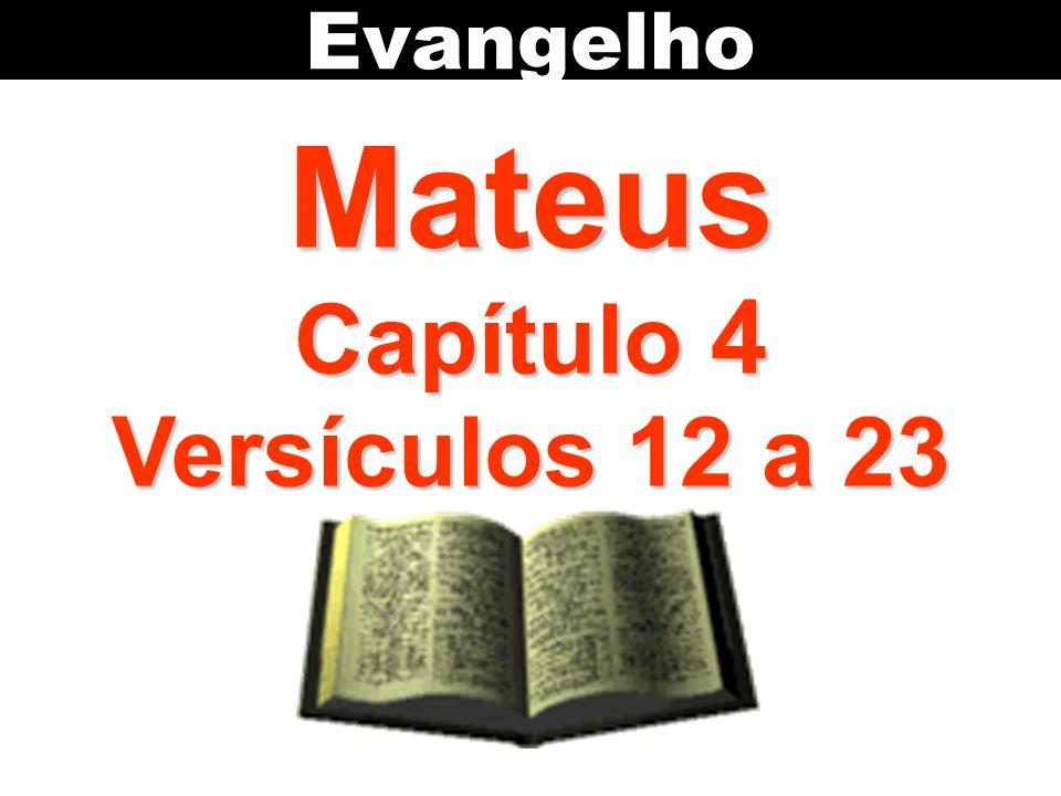 Evangelho Mateus Capítulo 4 Versículos 12 a 23