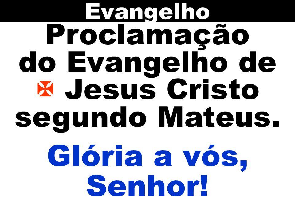 Proclamação do Evangelho de  Jesus Cristo segundo Mateus.