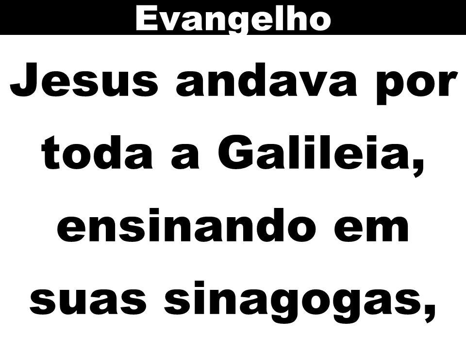 Jesus andava por toda a Galileia, ensinando em suas sinagogas,