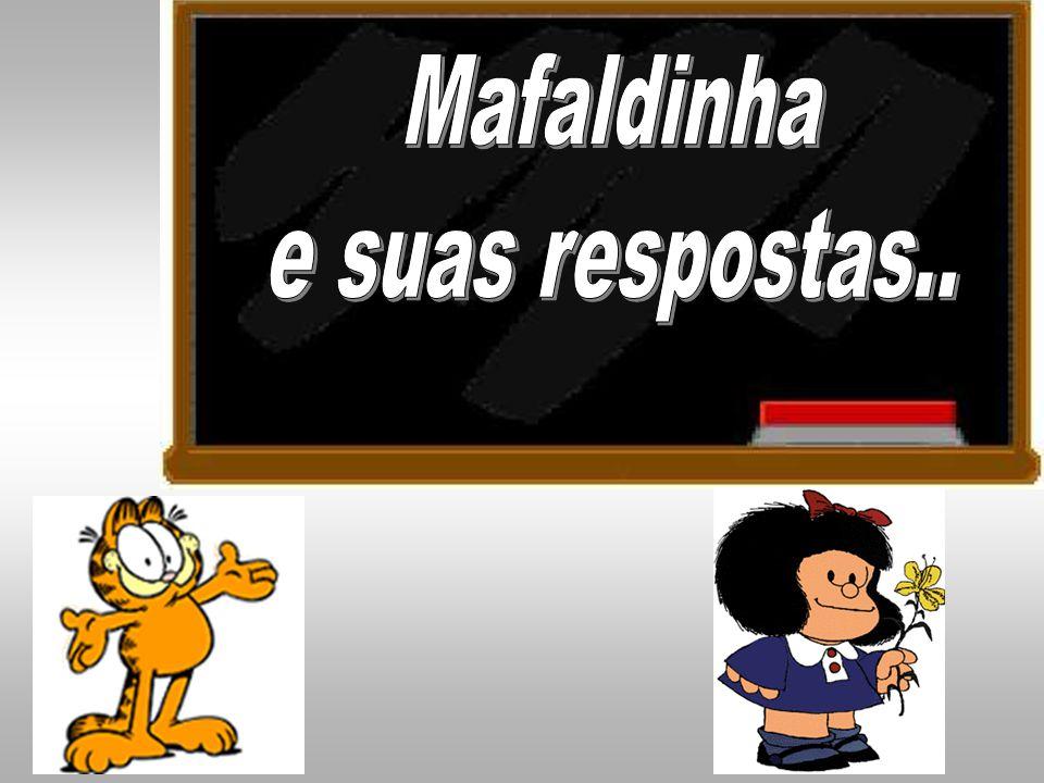 Mafaldinha e suas respostas..