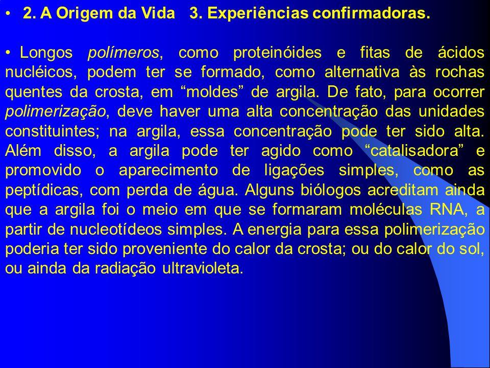 2. A Origem da Vida 3. Experiências confirmadoras.
