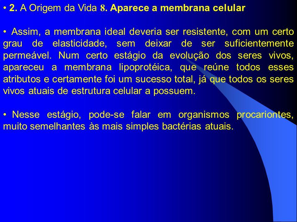 2. A Origem da Vida 8. Aparece a membrana celular