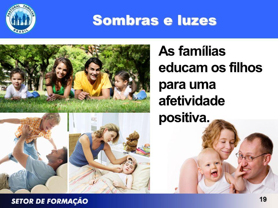 Sombras e luzes As famílias educam os filhos para uma afetividade positiva.