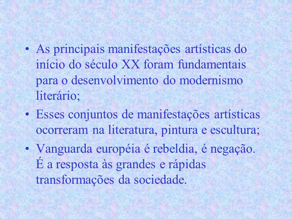 As principais manifestações artísticas do início do século XX foram fundamentais para o desenvolvimento do modernismo literário;