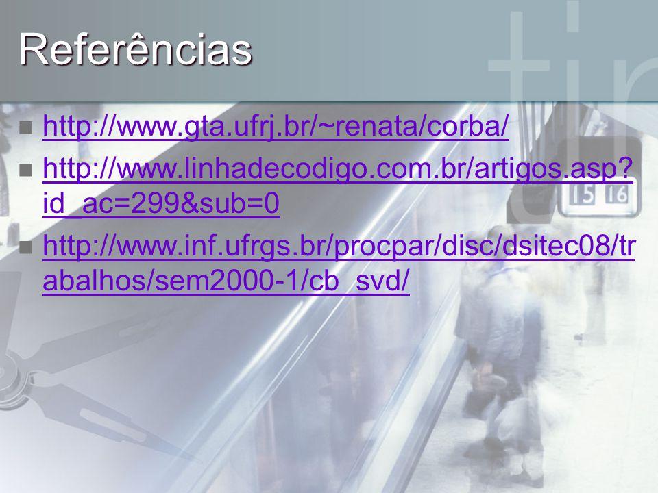 Referências http://www.gta.ufrj.br/~renata/corba/