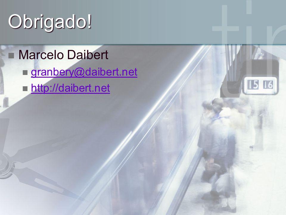 Obrigado! Marcelo Daibert granbery@daibert.net http://daibert.net