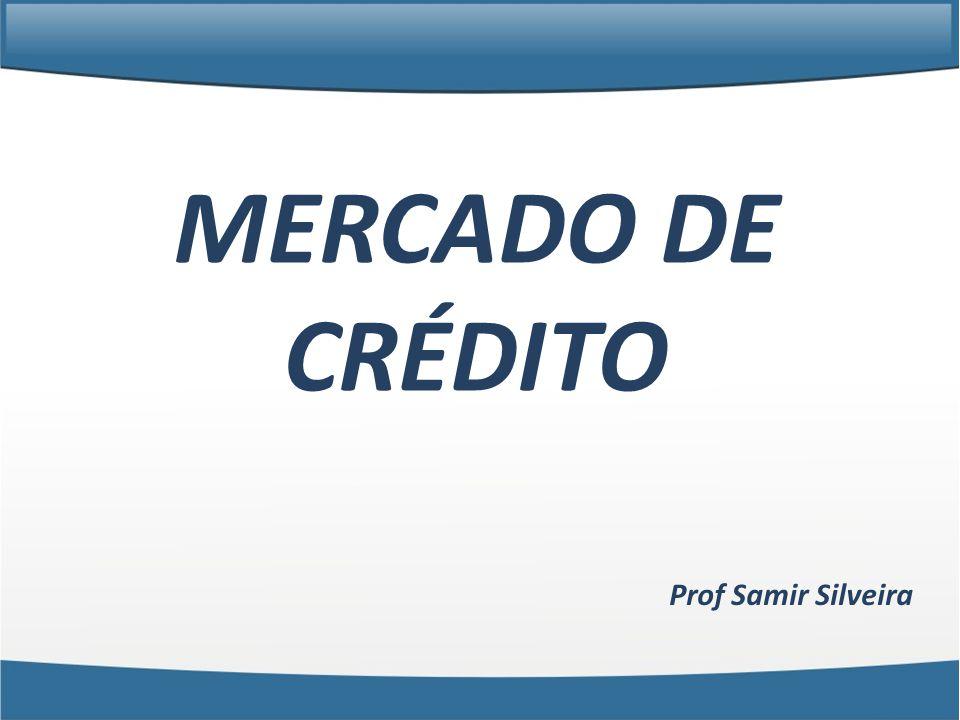 MERCADO DE CRÉDITO Prof Samir Silveira
