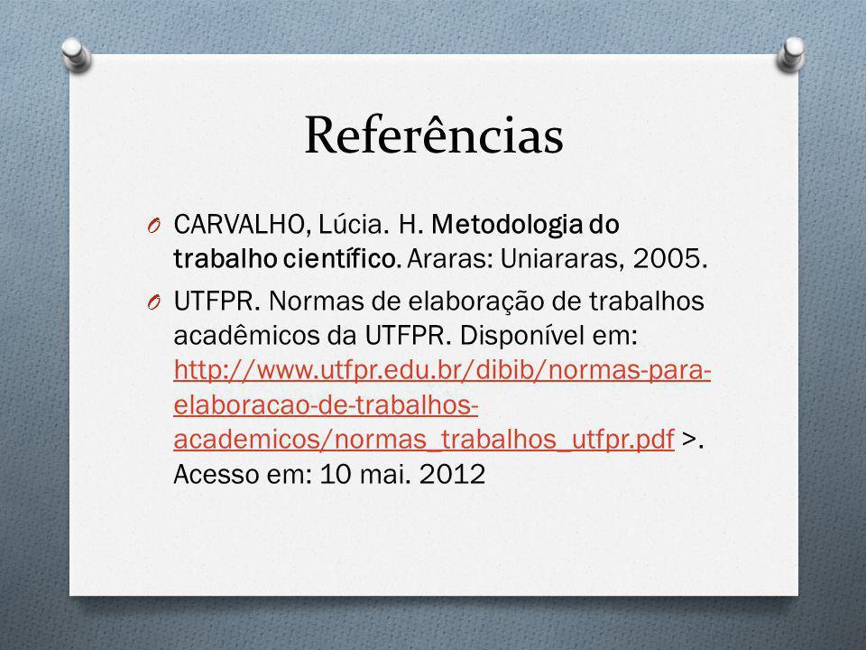 Referências CARVALHO, Lúcia. H. Metodologia do trabalho científico. Araras: Uniararas, 2005.