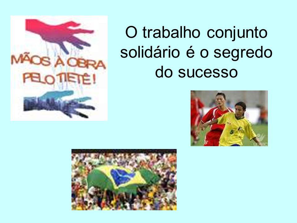 O trabalho conjunto solidário é o segredo do sucesso